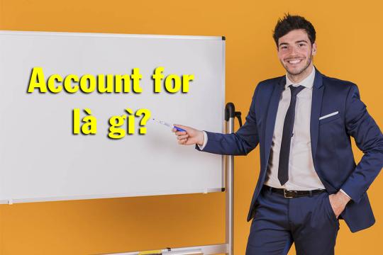 Giải nghĩa Account for là gì và các trường hợp sử dụng cụ thể