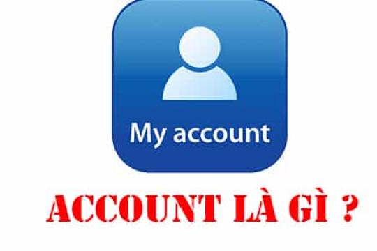 Account là gì? Cẩm nang bật mí mọi thông tin liên quan đến account
