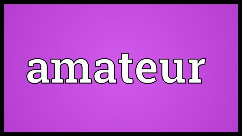 Amater hay còn được viết dưới dạng amateur