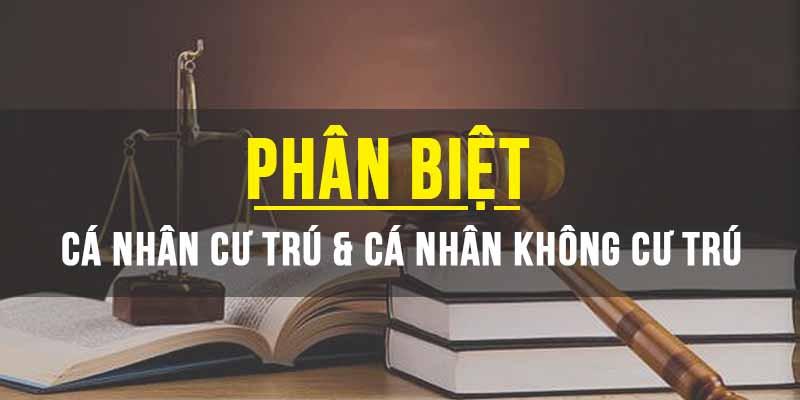 Can-phan-biet-ca-nhan-cu-tru-va-khong-cu-tru-khi-nop-thue-TNCN