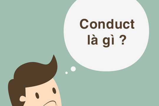 Conduct là gì? Nghĩa của khái niệm trong các trường hợp cụ thể