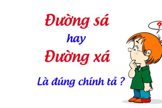 Đường sá hay đường xá? Từ nào mới là từ đúng chính tả tiếng Việt