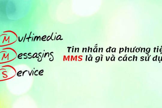MMS là gì? Hướng dẫn thao tác MMS trên các thiết bị điện tử hiện nay