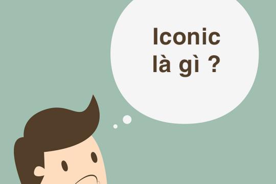 Iconic là gì? Có những từ ngữ nào liên quan đến iconic?