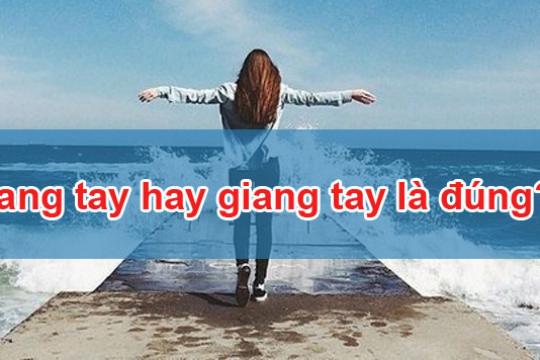 Dang tay hay giang tay mới đúng chính tả tiếng Việt?