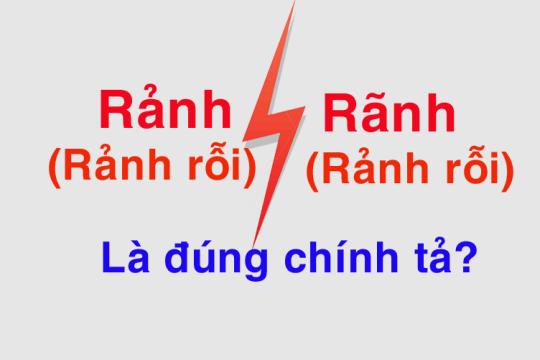 Rảnh rỗi hay rãnh rỗi? Đâu là từ ngữ viết đúng chính tả tiếng Việt?