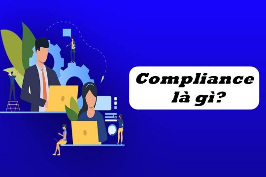 Compliance là gì? Một số Compliance cần thiết đối với cuộc sống