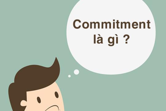 Commitment là gì? Thuật ngữ này dùng trong doanh nghiệp như thế nào?