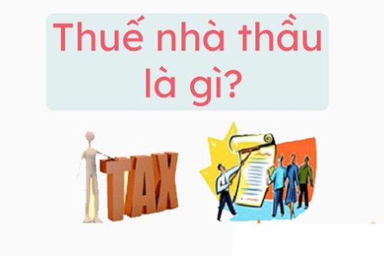 Thuế nhà thầu là gì? Đối tượng nào phải chịu thuế nhà thầu?