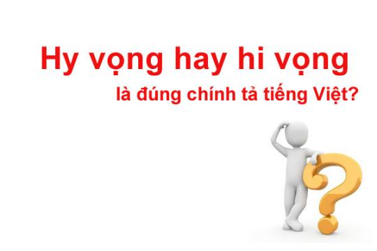Giải đáp hi vọng hay hy vọng từ nào mới đúng chính tả Tiếng Việt