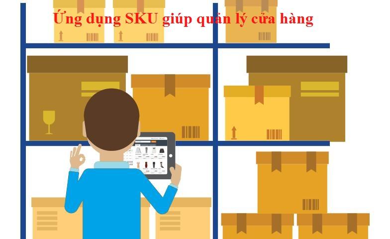 Ứng dụng Sku giúp bạn quản lý hàng hóa dễ dàng và nhanh chóng