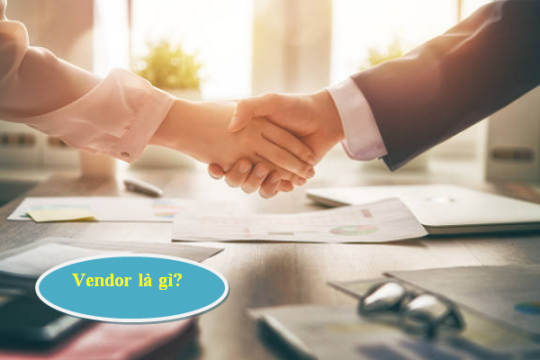 Vendor là gì? Phân biệt Vendor với những thuật ngữ cùng nghĩa khác
