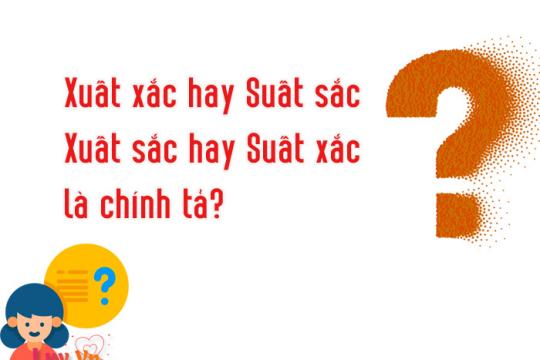Xuất sắc hay suất sắc? Từ nào đúng với chính tả tiếng Việt?